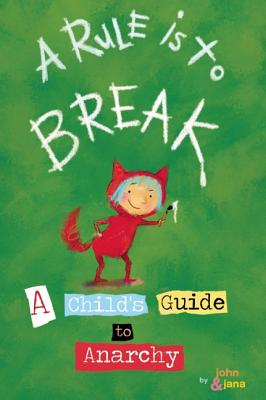 Image for A Rule is to Break: A Child's Guide to Anarchy (Wee Rebel)