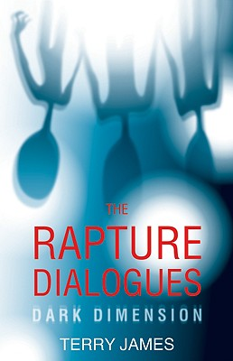 The Rapture Dialogues: DARK DIMENSION, Terry James