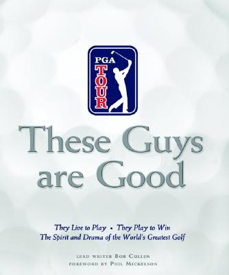 Image for These Guys Are Good: They Live to Play--They Play to Win--The Spirit and Drama of the World's Greatest Golf