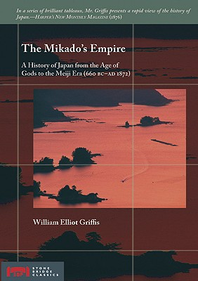 Image for The Mikado's Empire: A History of Japan from the Age of Gods to the Meiji Era (660 BC - AD 1872) (Stone Bridge Classics)