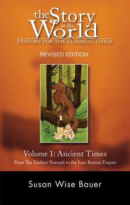 The Story of the World: History for the Classical Child: Volume 1: Ancient Times: From the Earliest Nomads to the Last Roman Emperor, Revised Edition, Bauer, Susan Wise