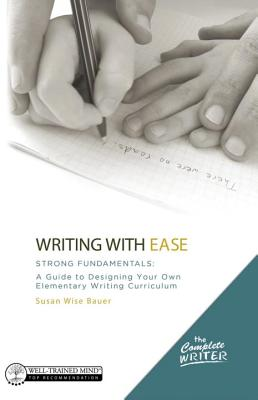 Image for The Complete Writer, Writing With Ease: Strong Fundamentals: A Guide to Designing Your Own Elementary Writing Curriculum (The Complete Writer)