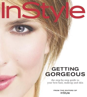 Image for In Style Getting Gorgeous: The Step-by-Step Guide to Your Best Hair, Makeup and Skin