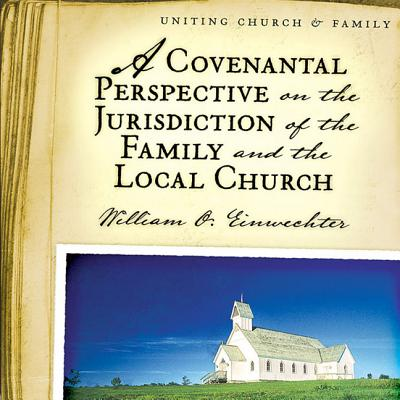 Image for A Covenantal Perspective on the Jurisdiction of the Family and the Local Church