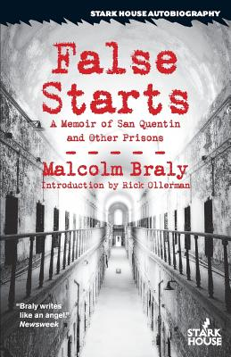 False Starts: A Memoir of San Quentin and Other Prisons, Malcolm Braly; Introduction by Rick Ollerman