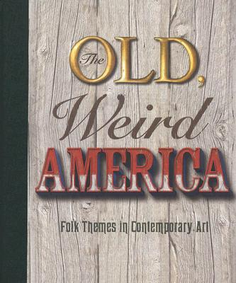 Image for The Old, Weird America:  Folk Themes in Contemporary Art