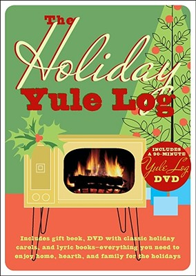 Image for The Holiday Yule Log: Includes Gift Book, DVD with Classic Holiday Carols, and Lyric Books - Everything You Need to Enjoy Home, Hearth, and Family for the Holidays