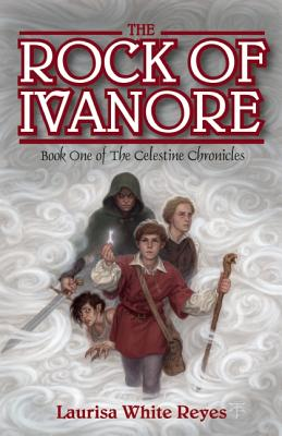 The Rock of Ivanore (The Celestine Chronicles), Reyes, Laurisa White