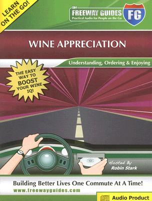 Image for Wine Appreciation Freeway Guide: Understanding, Ordering & Enjoying (The Freeway Guides: Practical Audio for People on the Go)