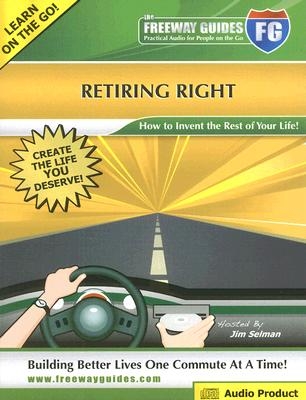 Image for Retiring Right The Freeway Guide: How to Invent the Rest of Your Life!