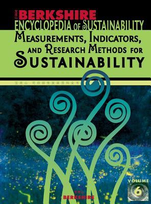 Berkshire Encyclopedia of Sustainability Vol. 6: Measurements, Indicators, and Research Methods for Sustainability, Ian Spellerberg; Daniel S. Fogel; Sarah E. Fredericks; Lisa M. Butler Harrington