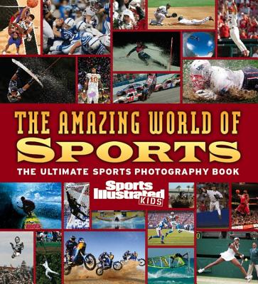 Sports Illustrated for Kids: The Amazing World of Sports (Sports Illustrated Kids), Editors of Sports Illustrated