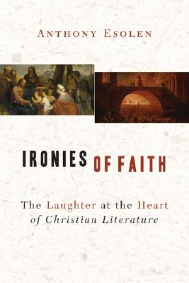 Image for Ironies of Faith: The Laughter at the Heart of Christian Literature