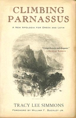Climbing Parnassus: A New Apologia for Greek and Latin, Simmons,Tracy Lee