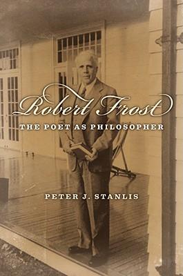 Robert Frost: The Poet as Philosopher, Peter Stanlis