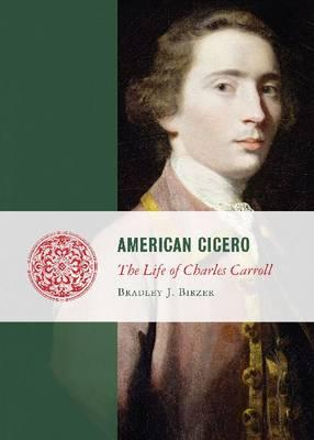Image for American Cicero: The Life of Charles Carroll (Lives of the Founders)