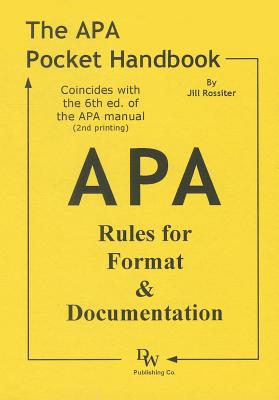 The APA Pocket Handbook: Rules for Format & Documentation [Conforms to 6th Edition APA], Jill Rossiter