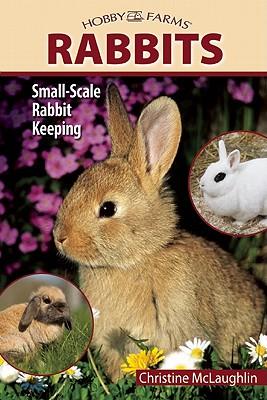 Hobby Farms: Rabbits: Small-Scale Rabbit Keeping, Chris McLaughlin