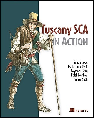 Tuscany SCA in Action, Simon Laws (Author), Mark Combellack (Author), Raymond Feng (Author), Haleh Mahbod (Author), Simon Nash (Author)