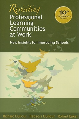 Revisiting Professional Learning Communities at Work: New Insights for Improving Schools, Richard DuFour; Rebecca DuFour; Robert Eaker