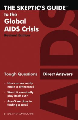The Skeptic's Guide to the Global AIDS Crisis (Revised Edition), Dale Hanson Bourke