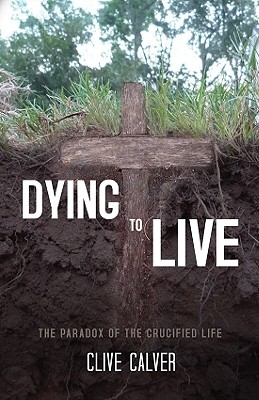 Image for Dying to Live: The Paradox of the Crucified Life