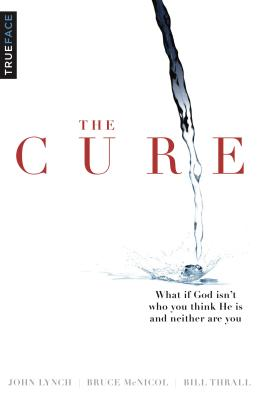 Image for The Cure: What if God isn't who you think He is and neither are you?