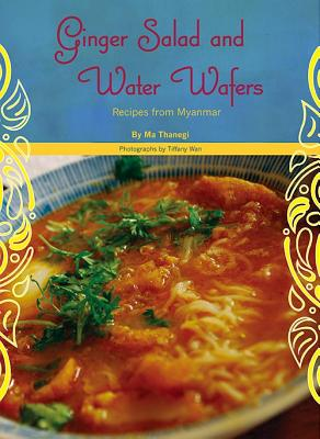 Ginger Salad and Water Wafers: Recipes from Myanmar, Thanegi, Ma