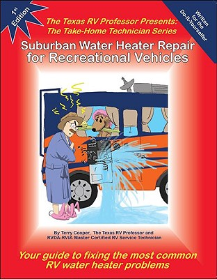 Suburban Water Heater Repair for Recreational Vehicles: The Texas RV Professor Presents the Take-Home Technician Series, Terry Cooper (Author)