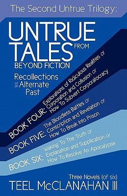 The Second Untrue Trilogy: Untrue Tales from Beyond Fiction- Recollections of an Alternate Past, Books 4-6, Teel McCalanahan