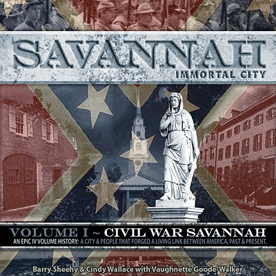 Image for Savannah, Immortal City: An Epic lV Volume History: A City & People That Forged A Living Link Between America, Past and Present (Civil War Savannah)