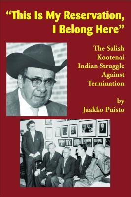 """This Is My Reservation, I Belong Here"": The Salish Kootenai Indian Struggle Against Termination, Puisto, Jaakko"