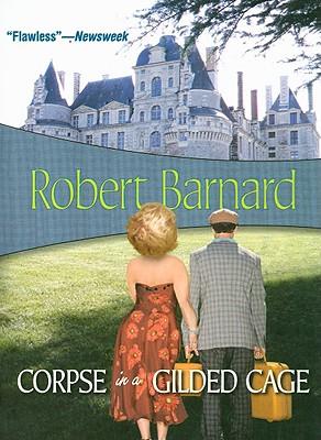 Corpse in a Gilded Cage (Felony & Mayhem Mysteries), Robert Barnard