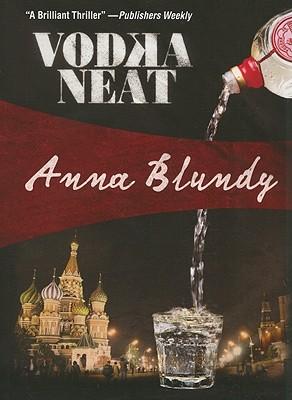 Vodka Neat: Faith Zanetti #2 (Felony & Mayhem Mysteries), Anna Blundy