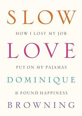 Image for Slow Love: How I Lost My Job, Put on My Pajamas and Found Happiness