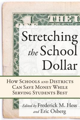 Image for Stretching the School Dollar: How Schools and Districts Can Save Money While Serving Students Best (Educational Innovations Series)