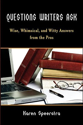 Questions Writers Ask: Wise, Whimsical, and Witty Answers from the Pros, Speerstra, Karen