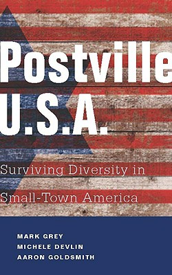 Postville: USA: Surviving Diversity in Small-Town America, Grey, Mark A; Devlin, Michele; Goldsmith, Aaron