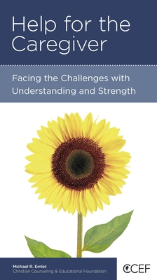 Image for Help for the Caregiver: Facing the Challenges with Understanding and Strength