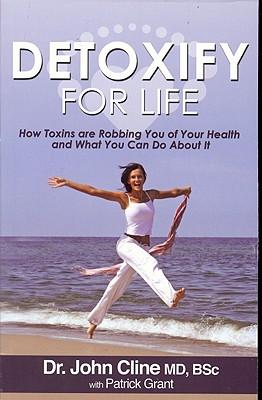 Detoxify For Life!, Cline, Dr. John