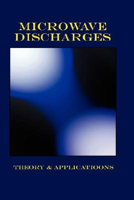 Microwave Discharges - Theory & Applications (Plasma Physics Series)