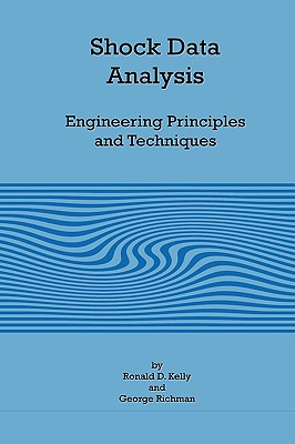 Shock Data Analysis - Engineering Principles and Techniques, Kelly, Ronald D.; Richman, George
