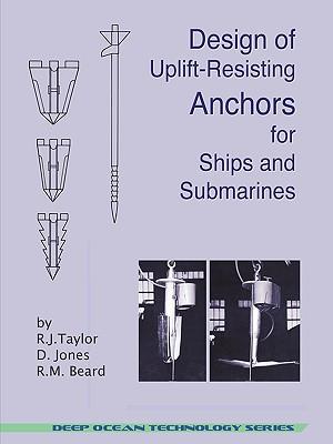 Design of Uplift-Resisting Anchors for Ships and Submarines (Deep Ocean Technology), Taylor, R. J.; Jones, D.; Beard, R. M.