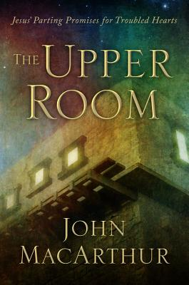 Image for The Upper Room: Jesus' Parting Promises for Troubled Hearts