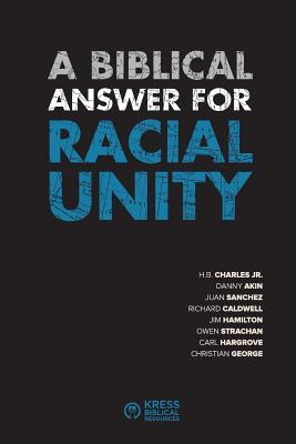 A Biblical Answer for Racial Unity, Kress Biblical Resources,H.B. Charles Jr,Danny Akin,Juan Sanchez,Richard Caldwell,Jim Hamilton,Owen Strachan,Carl Hargrove,Christian George