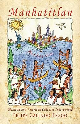 Manhatitlan: Mexican and American Cultures Intertwined, Galindo Feggo, Felipe