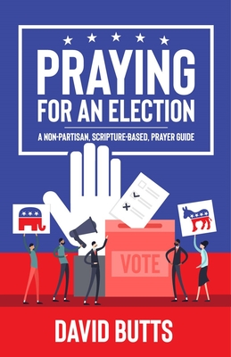 Image for Praying for an Election: A Non-partisan, Scripture-based, Prayer Guide