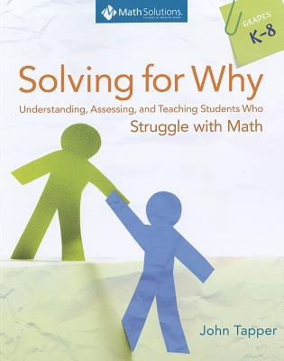 Image for Solving for Why: Understanding, Assessing, and Teaching Students Who Struggle with Math, Grades K-8