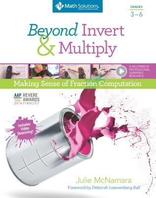 Beyond Invert and Multiply, Grades 3-6: Making Sense of Fraction Computation, Julie McNamara