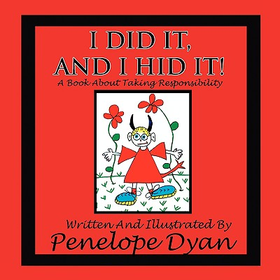 I Did It, And I Hid It! A Book About Taking Responsibility, Dyan, Penelope